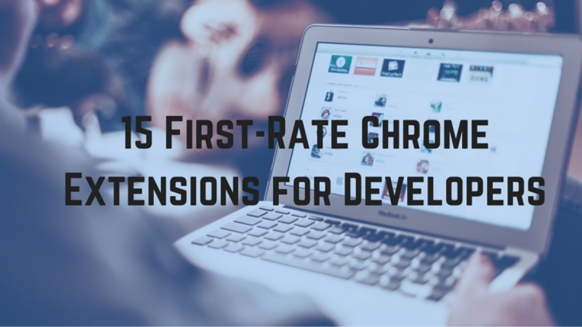 15 First-Rate Chrome Extensions for Developers