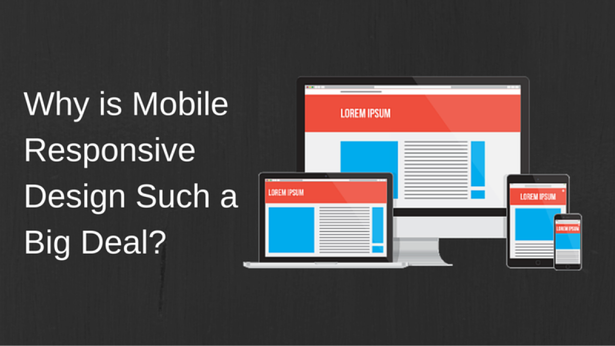 Why is Mobile Responsive Design Such a Big Deal?
