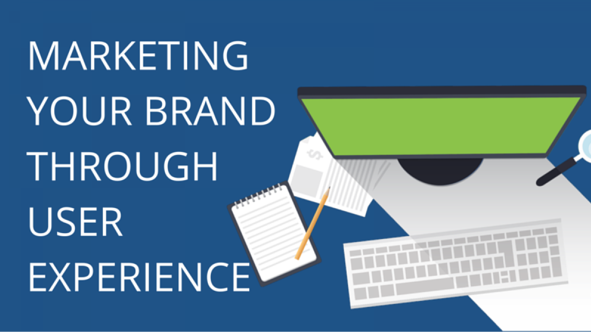 marketing Your Brand through User Experience
