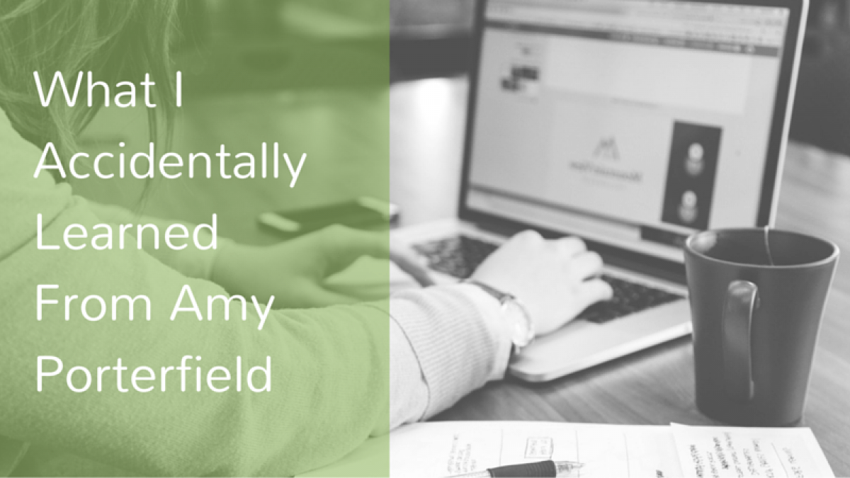 What I Accidentally Learned From Amy Porterfield