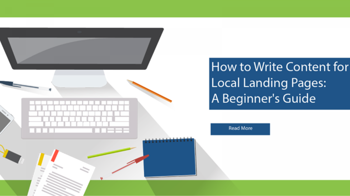 How to Write Content for Local Landing Pages: A Beginner's Guide