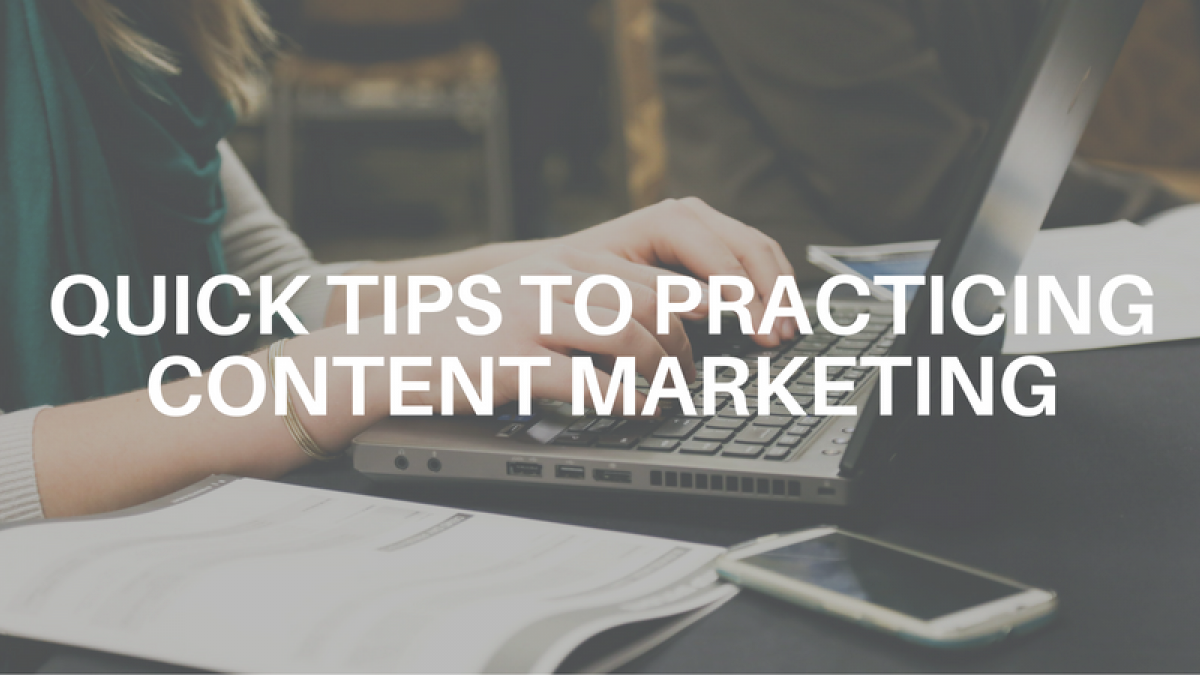 Quick Tips to Practicing Content Marketing