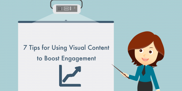 7 Tips for Using Visual Content to Boost Engagement