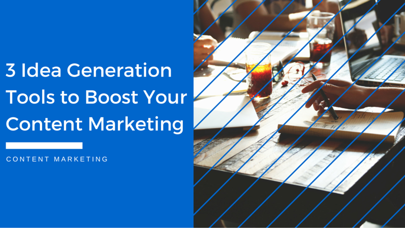 3 Idea Generation Tools to Boost Your Content Marketing