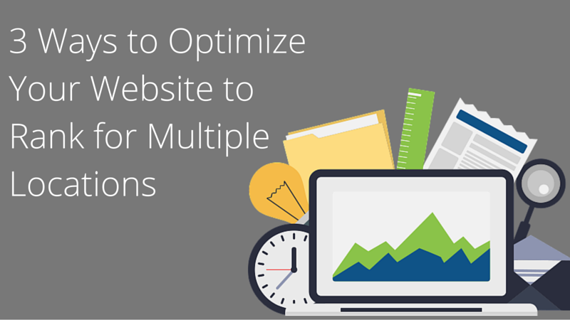 3 Ways to Optimize Your Website to Rank for Multiple Locations