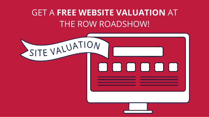 Get a Free Website Valuation at the ROW Roadshow!
