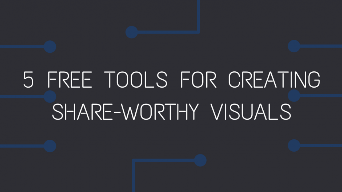 5 free tools for creating share worthy