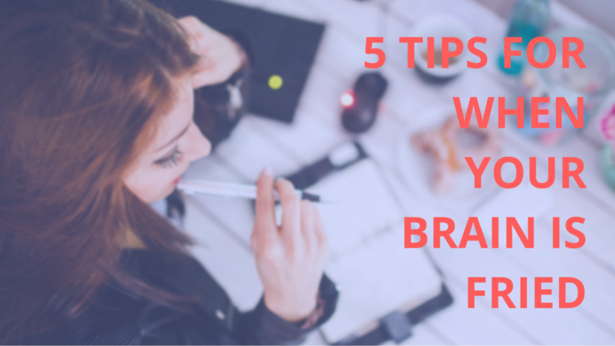 5 tips for when your brain is fried