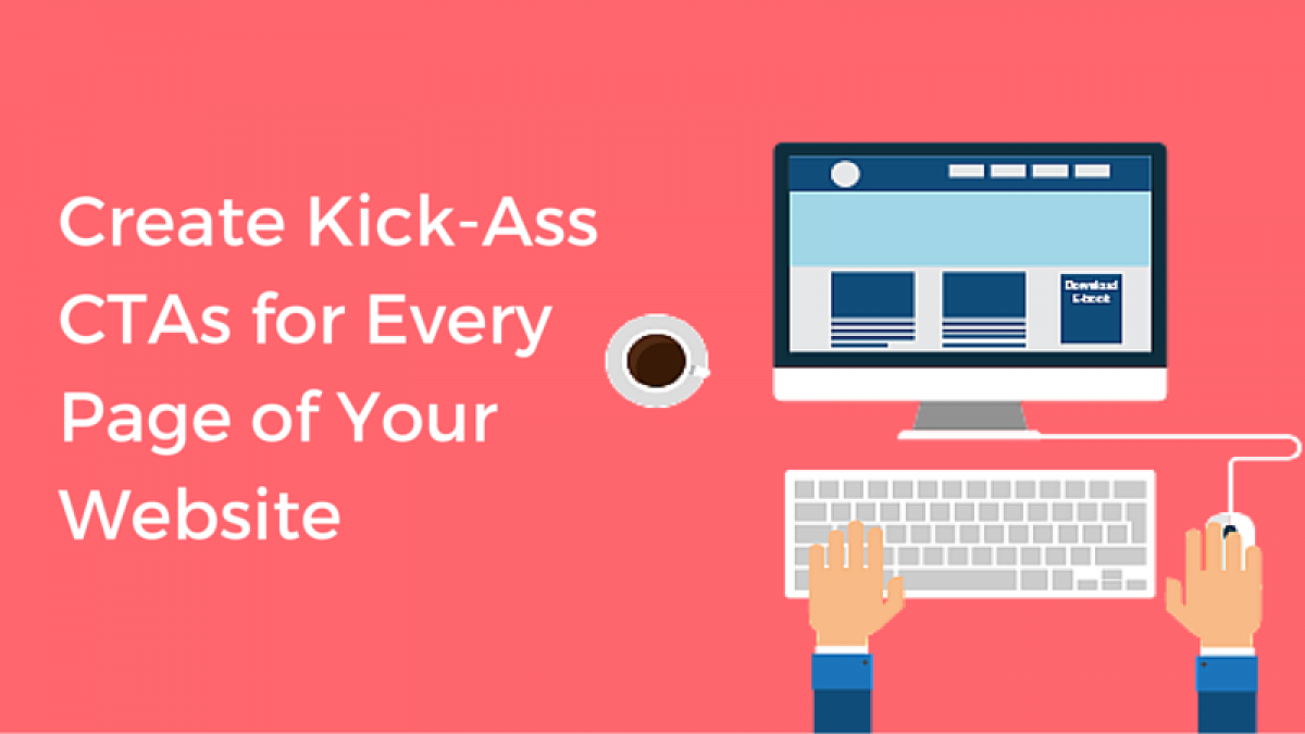 How to Create Kick-Ass CTAs for Every Page of Your Website