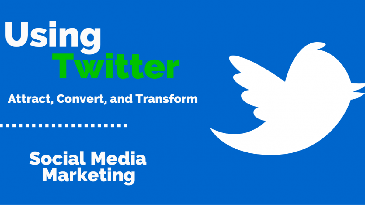 Using Twitter to attract convert transform