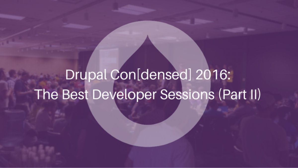 drupal condensed 2016  the best developer sessions part ii
