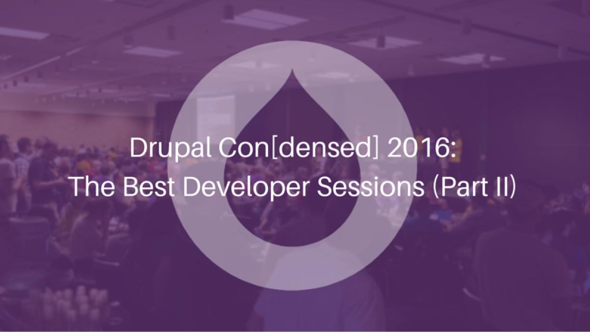drupal condensed 2016  the best developer sessions part ii