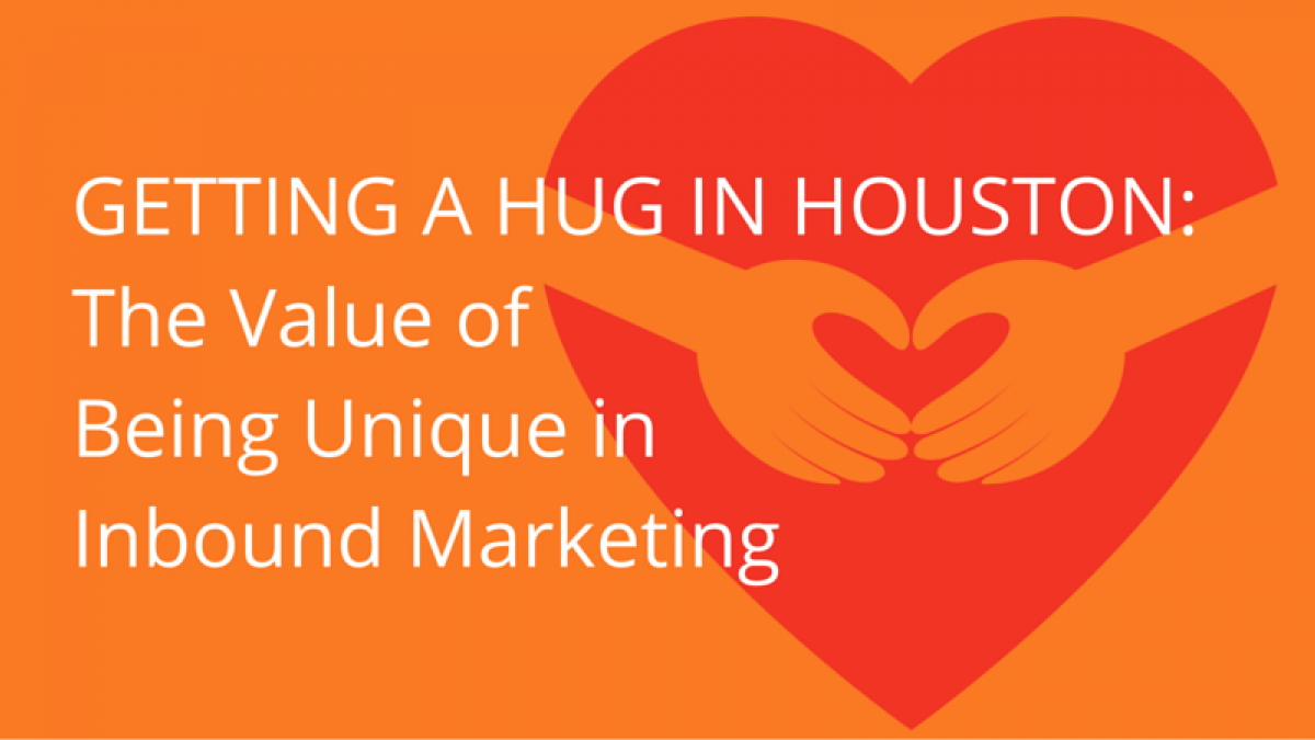 getting a hug in houston  the value of being unique in inbound marketing1