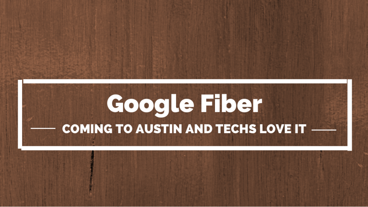 google fiber coming to austin and techs love it