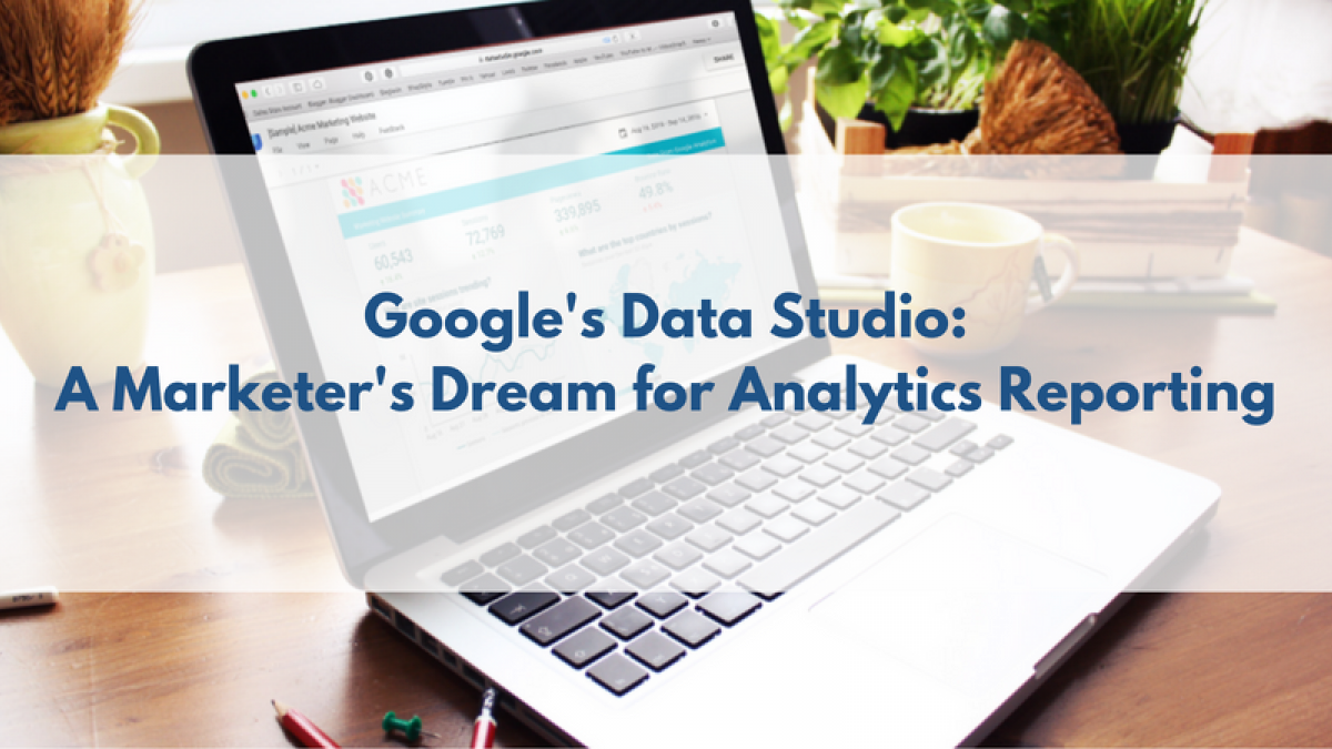 googles data studio a marketers dream for analytics reporting 2