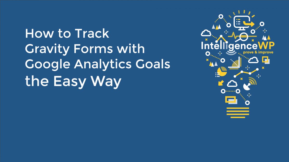 How To Track Gravity Forms with Google Analytics Goals the Easy Way