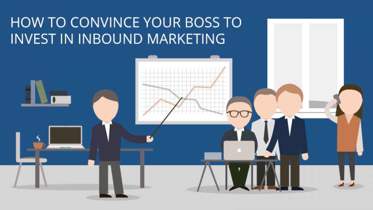 how to convince your boss to invest in inbound marketing