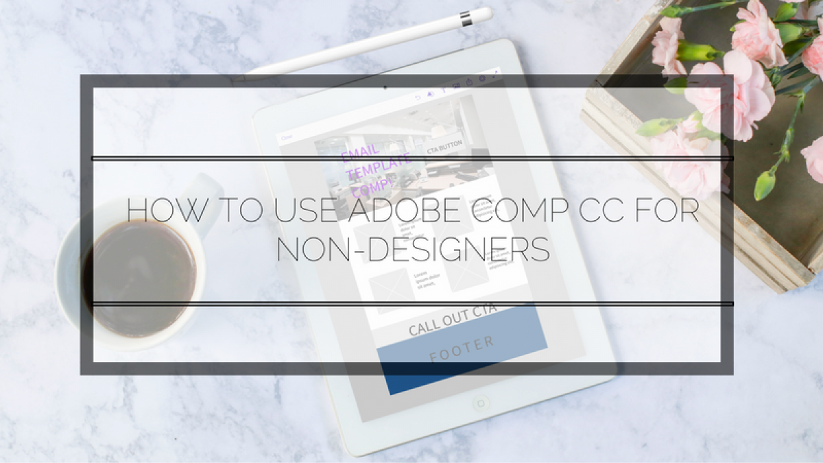 How Adobe Comp CC App for iPad Helps the Non-Designers