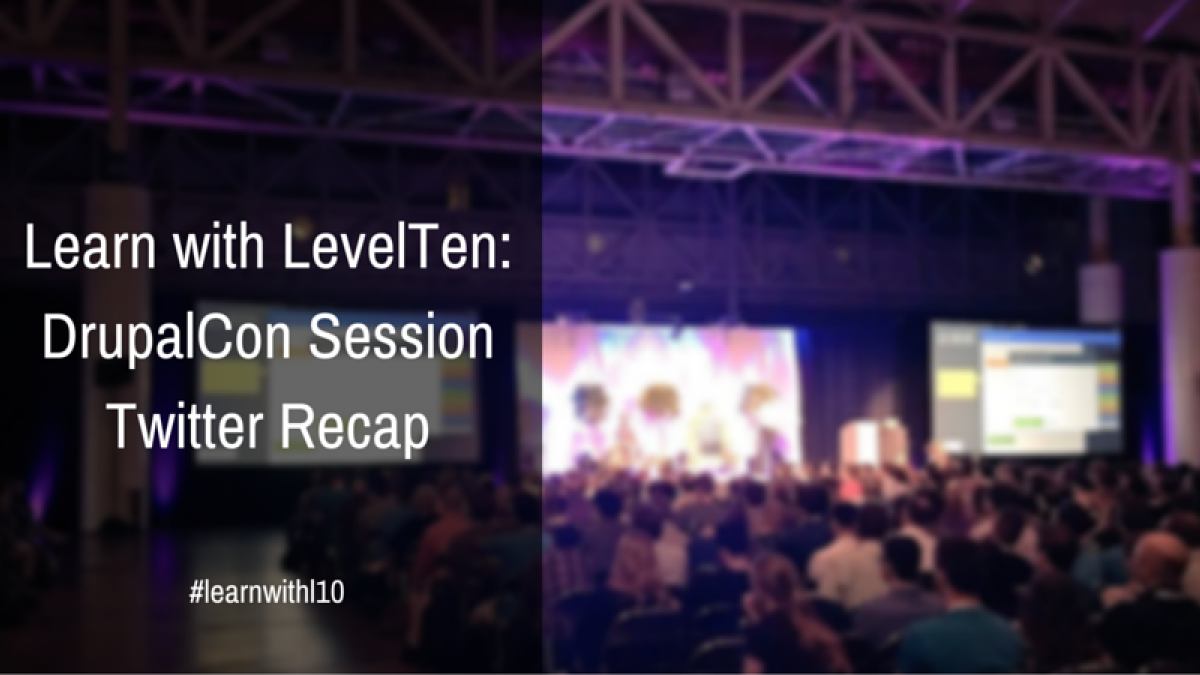 Learn with LevelTen: DrupalCon Session Recap