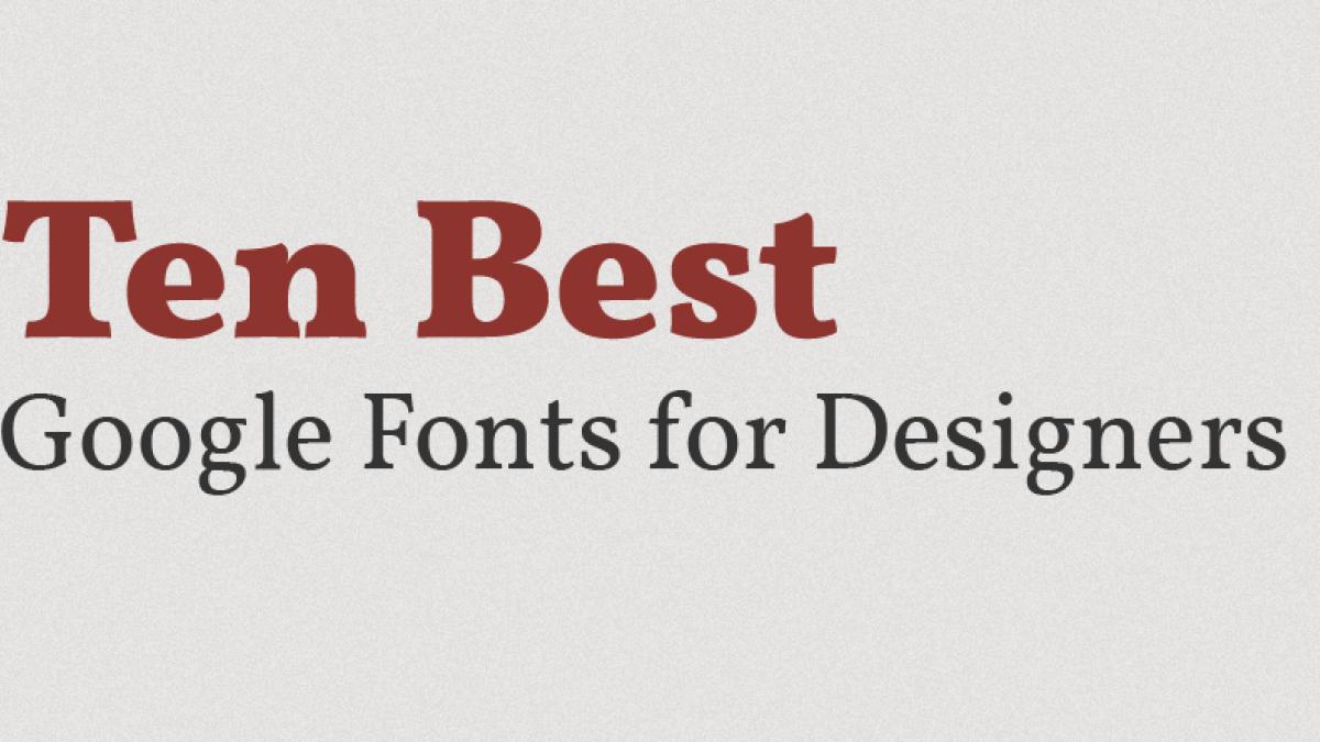 Ten Best Google Fonts for Designers