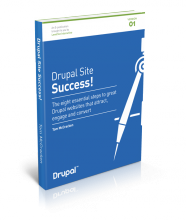 Drupal Site Success! - The eight essential steps to great Drupal websites that attract, engage and convert